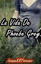 La vida de Phoebe Grey by IvonneKRForever