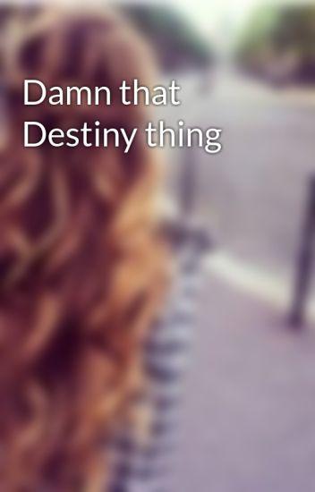 Damn that Destiny thing
