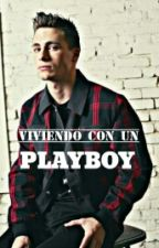 Viviendo con un PLAYBOY (TERMINADA) by Anonymousbooks24