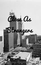 Close As Strangers l.h (sequel to The Only Reason) by xkissinghemmings