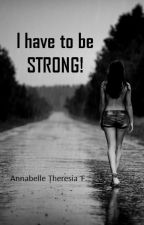 I have to be STRONG! by AnnabelleTF