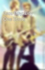 5sos BoyxBoy One Shots by colorful_clifford