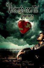 Viviendo con tu Veneno by Nathalyeunice