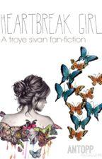 Heartbreak Girl-{Troye Sivan} by antopp
