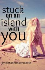 Stuck On An Island With You by elenashipspercabeth