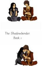 The Shadowbender Book 1 ( Avatar Last Airbender FanFic/ Zuko Romance) by ElenaRicci
