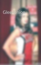 Glee-Union by JustGleeThingss