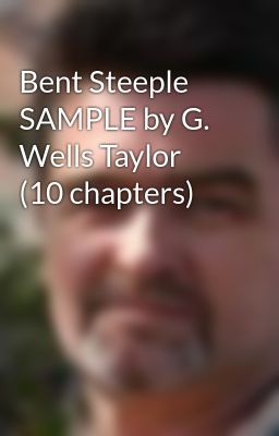 Bent Steeple SAMPLE by G. Wells Taylor (10 chapters)