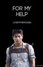 For My Help (A Minho Fan Fiction) [EDITING] by LoseMyMemories