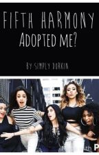 Fifth Harmony adopted me? by Its_Ty_Webby