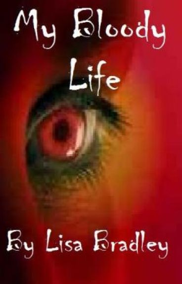My Bloody Life by StoryWriter1139
