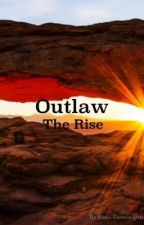 Outlaw- The Rise by farnsworth102