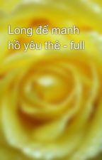 Long đế manh hồ yêu thê - full by yellow072009