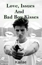 Love, Issues And Bad Boy Kisses by kailae