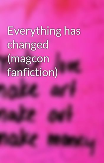 Everything has changed (magcon fanfiction)