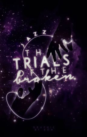 The Trials of the Broken by WrittenInMyHeart