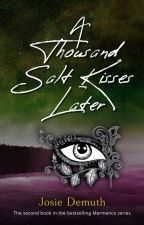 A Thousand Salt Kisses Later (Book 2 of Salt Kiss series) by Jos1eDemuth