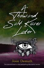 A Thousand Salt Kisses Later (Book 2 of Salt Kiss series) by Jos1eDemuth