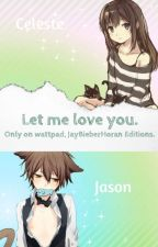 Let Me Love You. |Neko Love| by JayBieberHoran