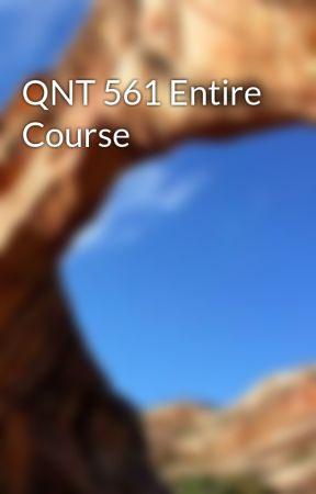 QNT 561 Entire Course Wattpad
