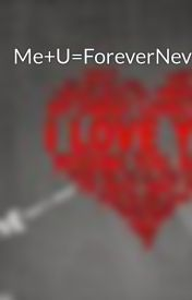 Me+U=ForeverNever by sugarissweet