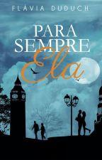 Para Sempre Ela by flaviaduduch