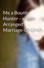 Me a Bounty Hunter - and an Arranged Marriage-Ch1(MA-L) by xAmandaPanda18x