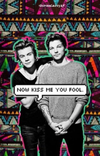 Now kiss me you fool ||Larry Stylinson||