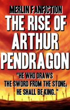The Rise of Arthur Pendragon by alphaxbeta