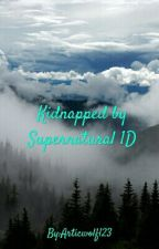 Kidnapped By Supernatural 1D (1D x Reader) by ThatOneGirl350