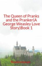 The Queen of Pranks and the Pranker(A George Weasley Love Story)Book 1 by Roselovespups