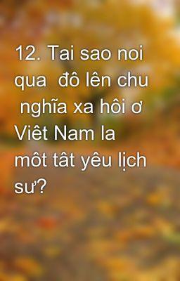 12. Tai sao noi qua  đô lên chu  nghĩa xa hôi ơ Viêt Nam la môt tât yêu lịch sư?