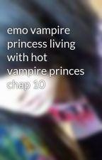 emo vampire princess living with hot vampire princes chap 10 by Vampire_girl1