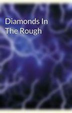 Diamonds In The Rough  by doctorluke