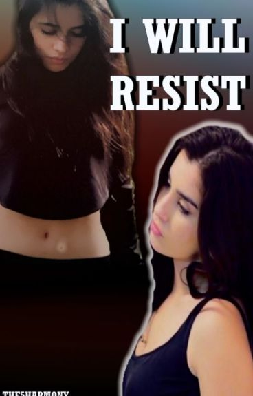 I Will Resist (Camren)