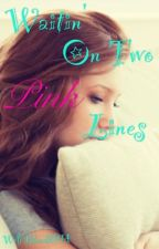 Waitin' on Two Pink Lines by WolfBlood2014