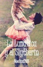 La Lunatica y el Slytherin by Noeliad318
