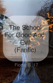 The School For Good And Evil (fanfic) by Fiona_S_17
