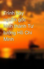 Trình bày nguồn gốc hình thành Tư tưởng Hồ Chí Minh by alex45