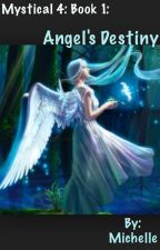 Mystical 4: Book 1: Angel's Destiny by Michelle0930