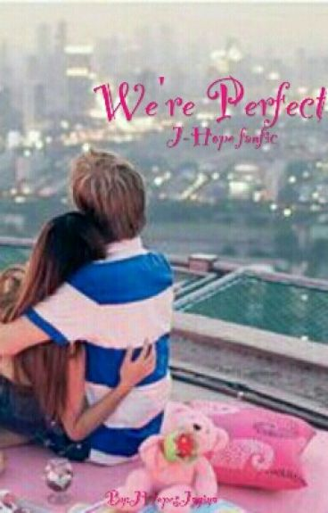 We're Perfect (J-Hope x Reader fanfic)