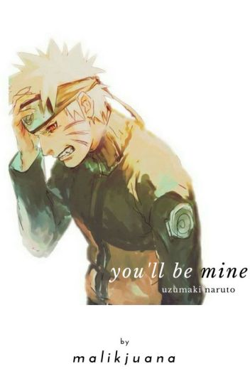 you'll be mine, and i'll be yours » uzumaki naruto