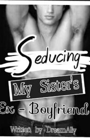 Seducing My Sister's Ex - Boyfriend (R-18)