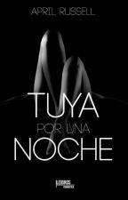 Tuya Por Una Noche© (Editada) by AprilRussel123