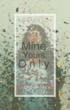 Mine. Yours. Only. by LingLingContreras