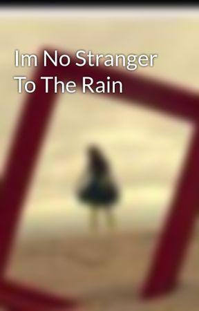 Im No Stranger To The Rain by SinkBird