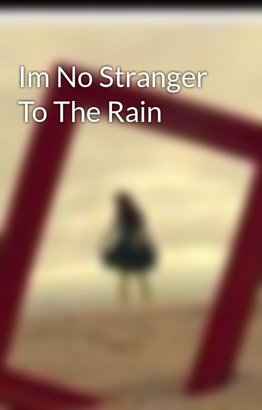 Im No Stranger To The Rain by SinkBird