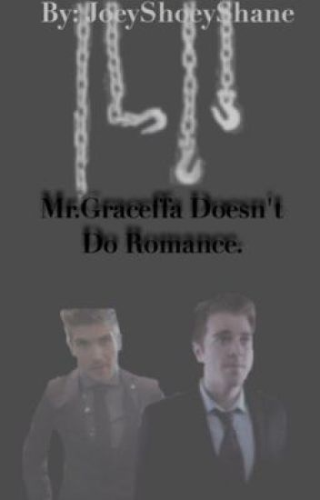 Mr.Graceffa doesn't do romance.