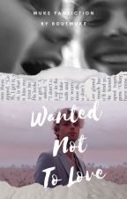Wanted Not to Love [Muke] by aboutmuke