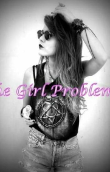 The Girl Problems!